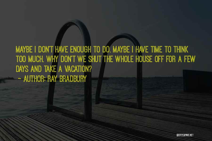 We Don't Have Enough Time Quotes By Ray Bradbury