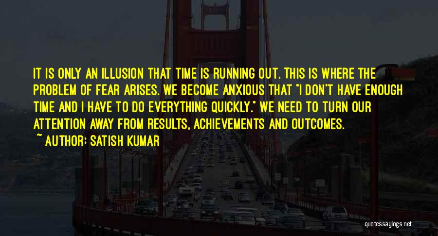 We Don't Have Enough Time Quotes By Satish Kumar