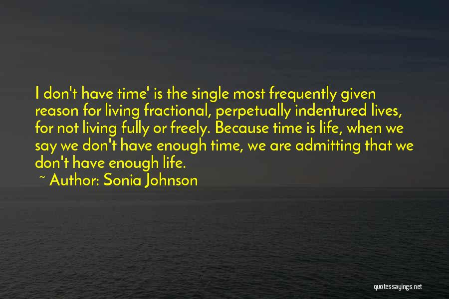 We Don't Have Enough Time Quotes By Sonia Johnson
