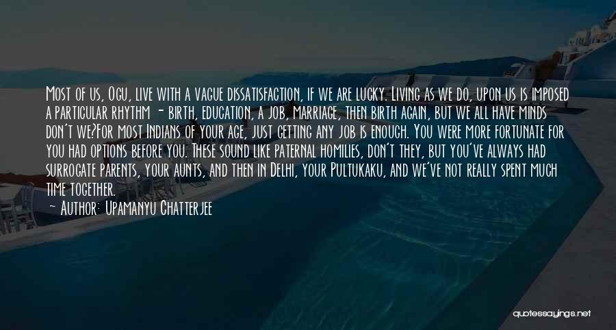 We Don't Have Enough Time Quotes By Upamanyu Chatterjee