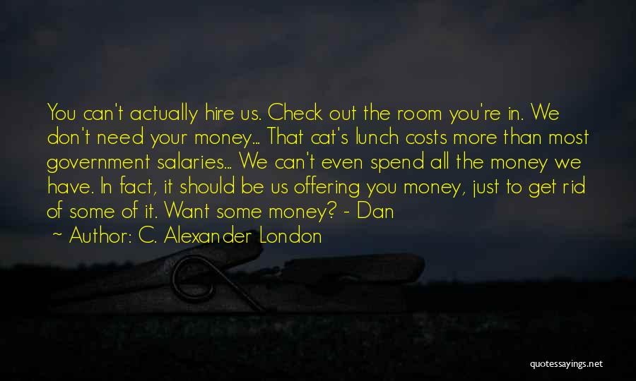 We Don't Need You Quotes By C. Alexander London