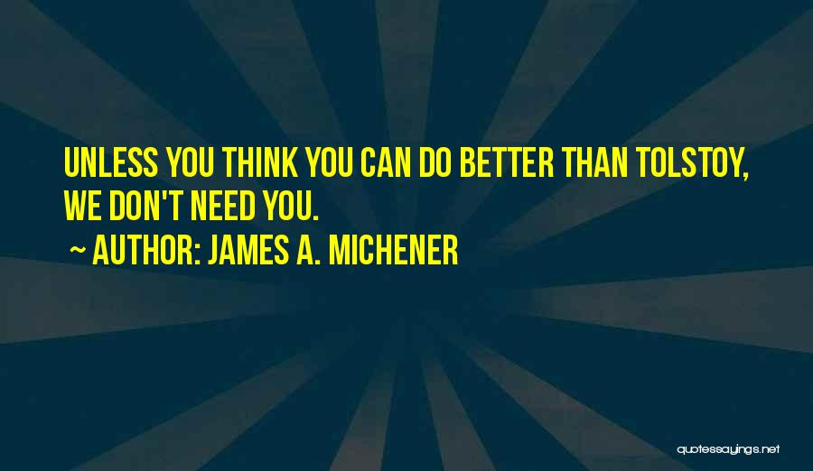 We Don't Need You Quotes By James A. Michener