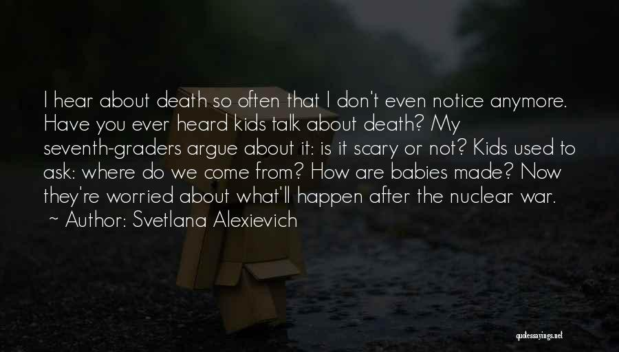 We Don't Talk Now Quotes By Svetlana Alexievich