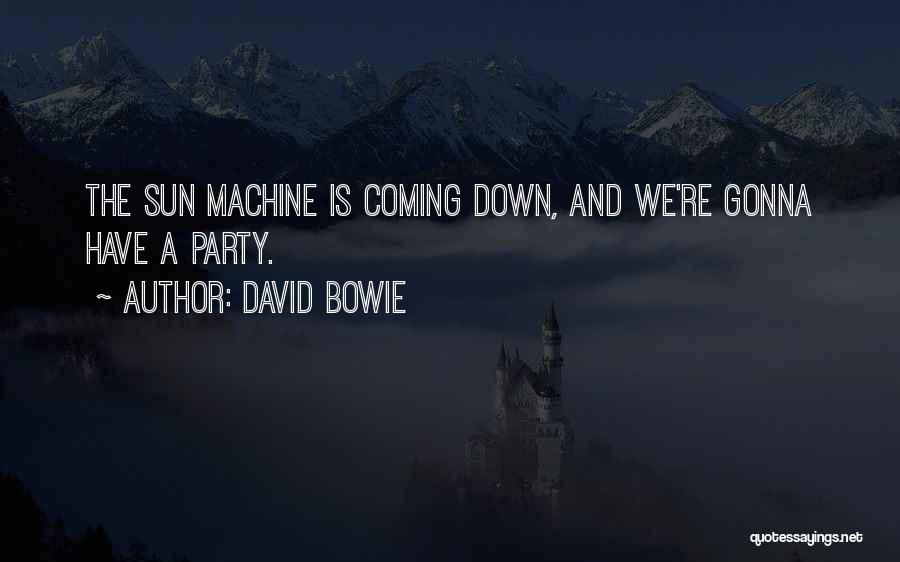 We Gonna Party Quotes By David Bowie