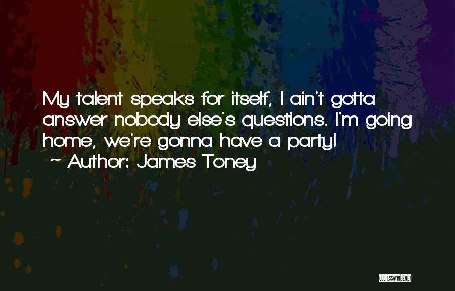 We Gonna Party Quotes By James Toney