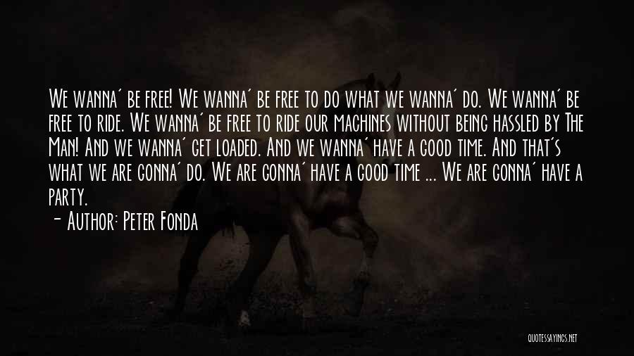 We Gonna Party Quotes By Peter Fonda
