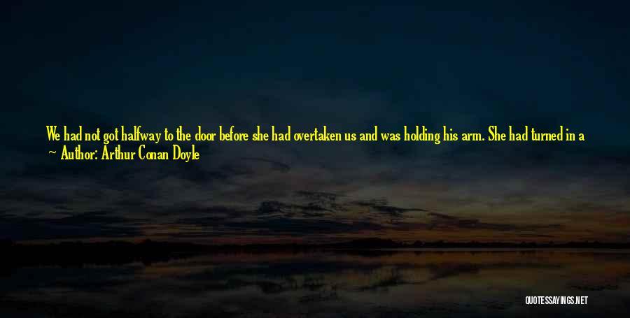 We Have Come So Far Quotes By Arthur Conan Doyle