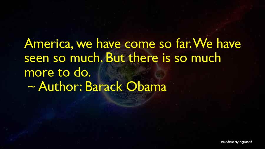 We Have Come So Far Quotes By Barack Obama