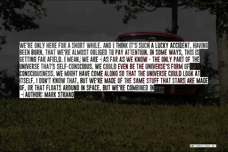 We Have Come So Far Quotes By Mark Strand
