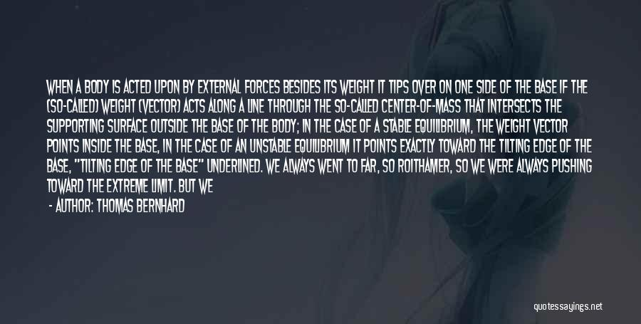 We Have Come So Far Quotes By Thomas Bernhard