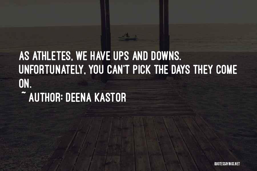We Have Ups Downs Quotes By Deena Kastor