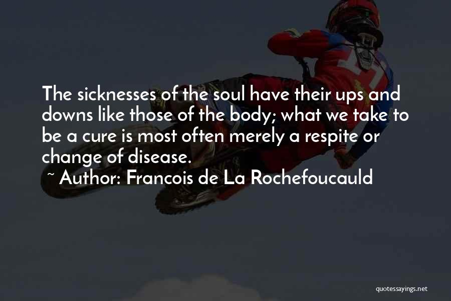 We Have Ups Downs Quotes By Francois De La Rochefoucauld