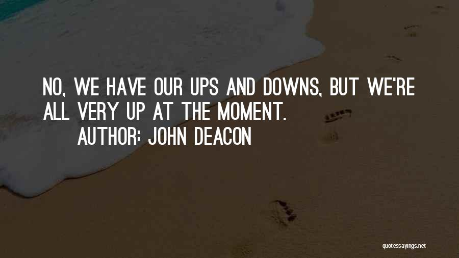 We Have Ups Downs Quotes By John Deacon