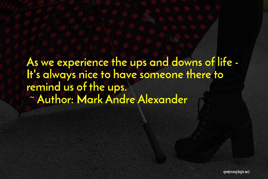 We Have Ups Downs Quotes By Mark Andre Alexander