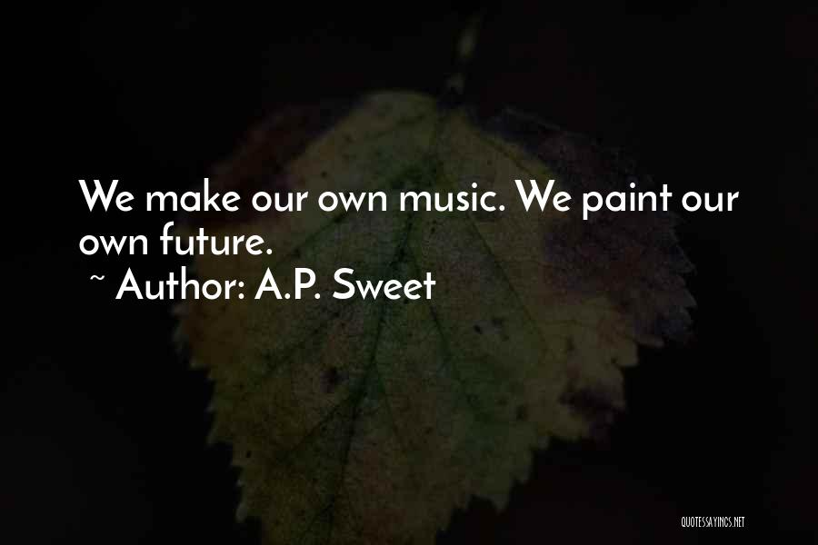 We Make Our Own Life Quotes By A.P. Sweet