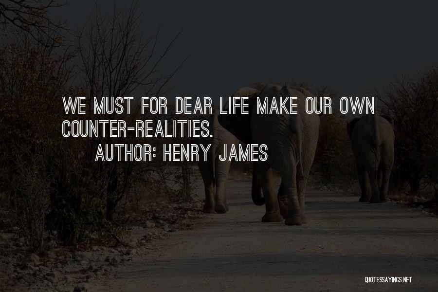 We Make Our Own Life Quotes By Henry James