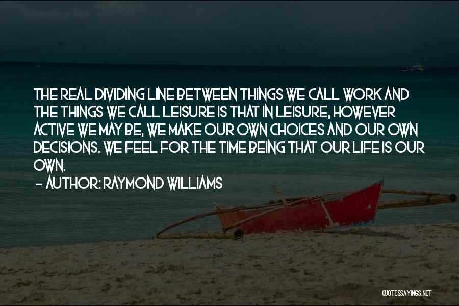 We Make Our Own Life Quotes By Raymond Williams
