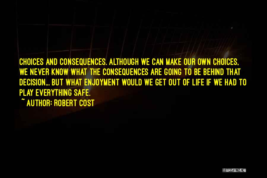 We Make Our Own Life Quotes By Robert Cost
