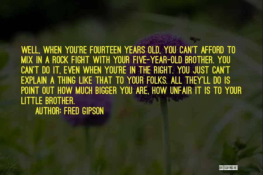 We May Fight Brother Quotes By Fred Gipson