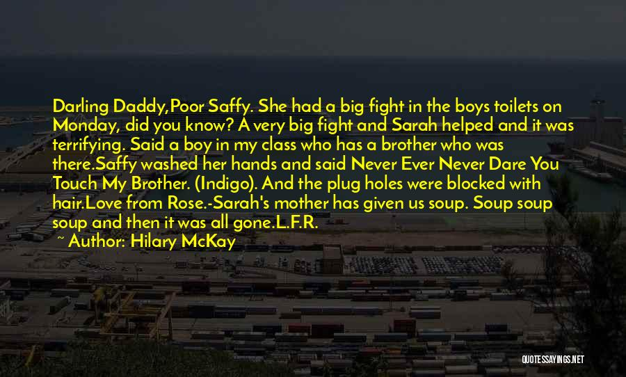 We May Fight Brother Quotes By Hilary McKay