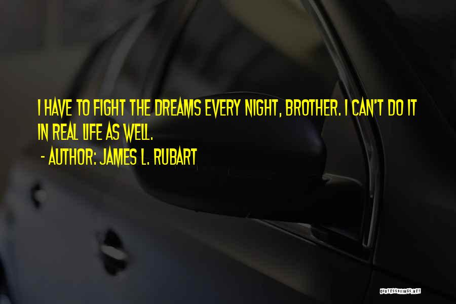 We May Fight Brother Quotes By James L. Rubart