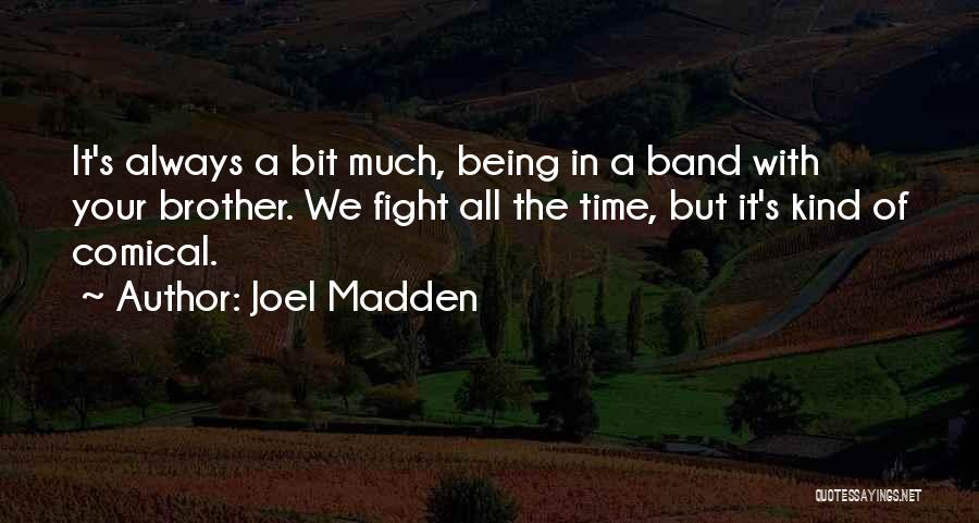 We May Fight Brother Quotes By Joel Madden