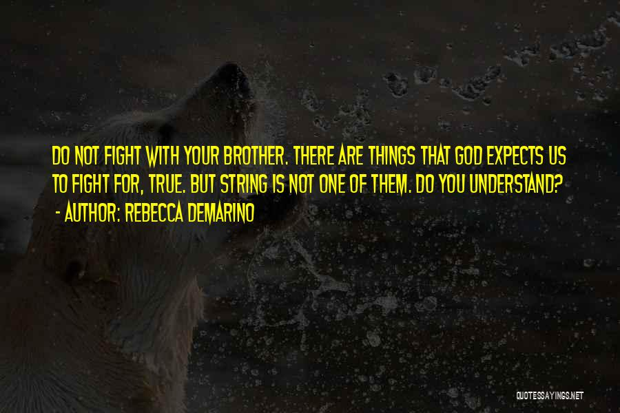 We May Fight Brother Quotes By Rebecca DeMarino