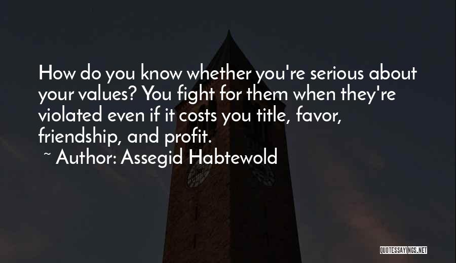 We May Fight Friendship Quotes By Assegid Habtewold