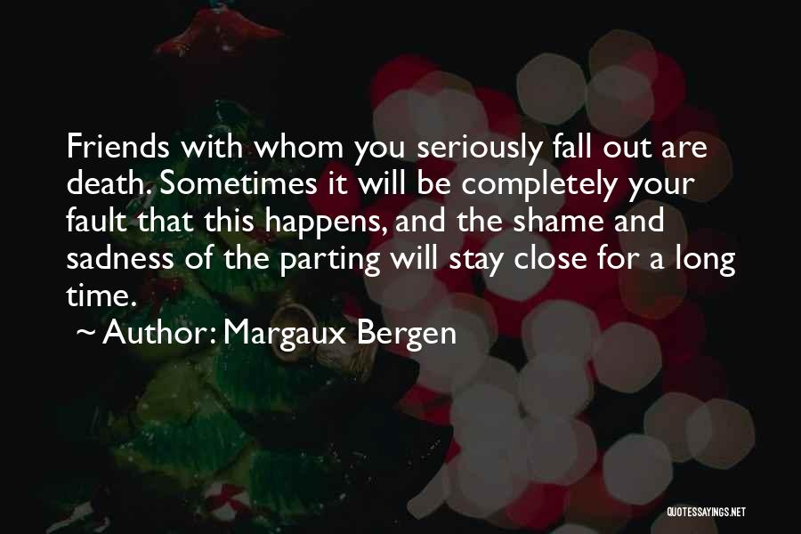 We May Fight Friendship Quotes By Margaux Bergen