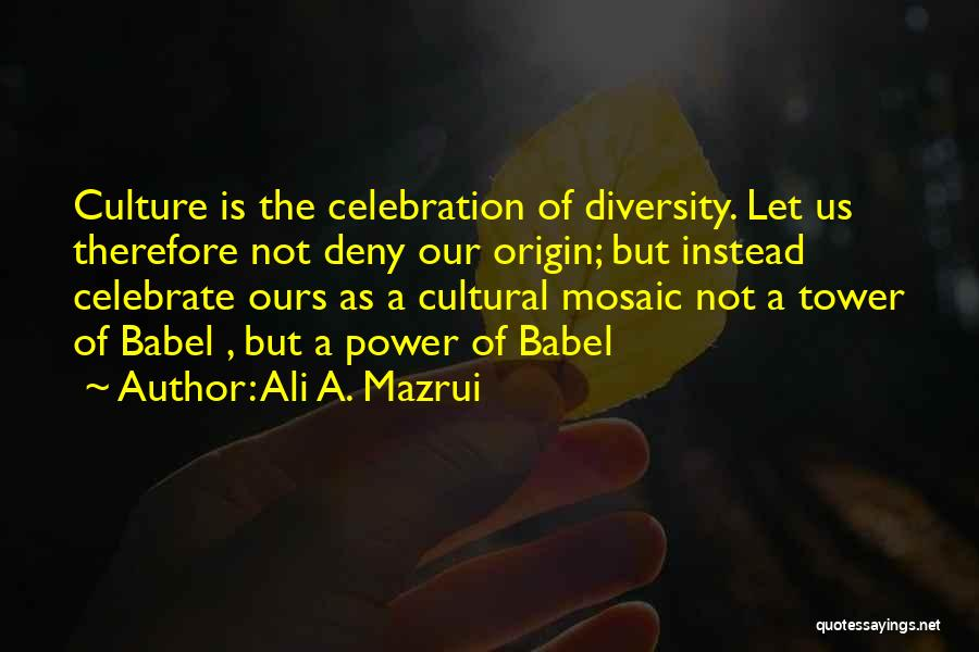 We May Have Our Differences But Quotes By Ali A. Mazrui