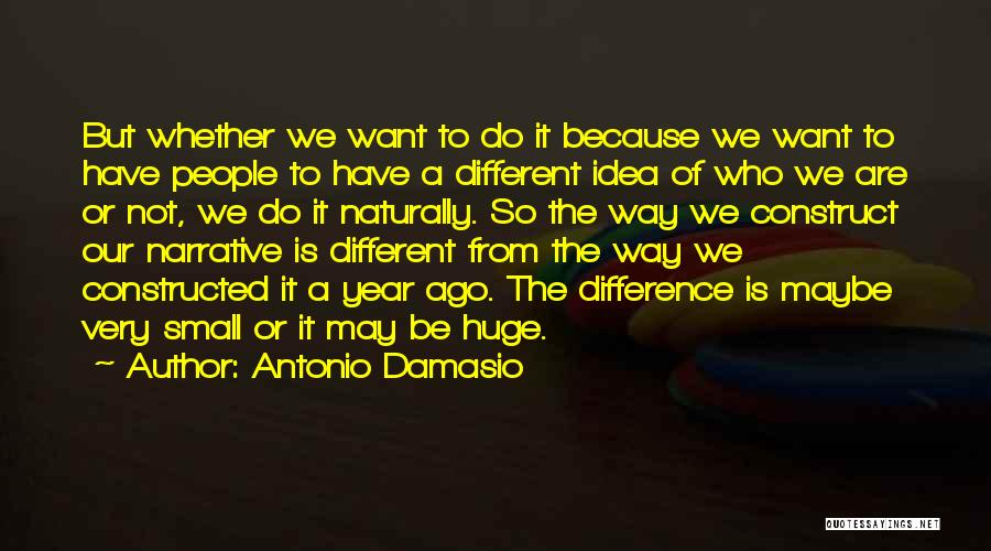 We May Have Our Differences But Quotes By Antonio Damasio