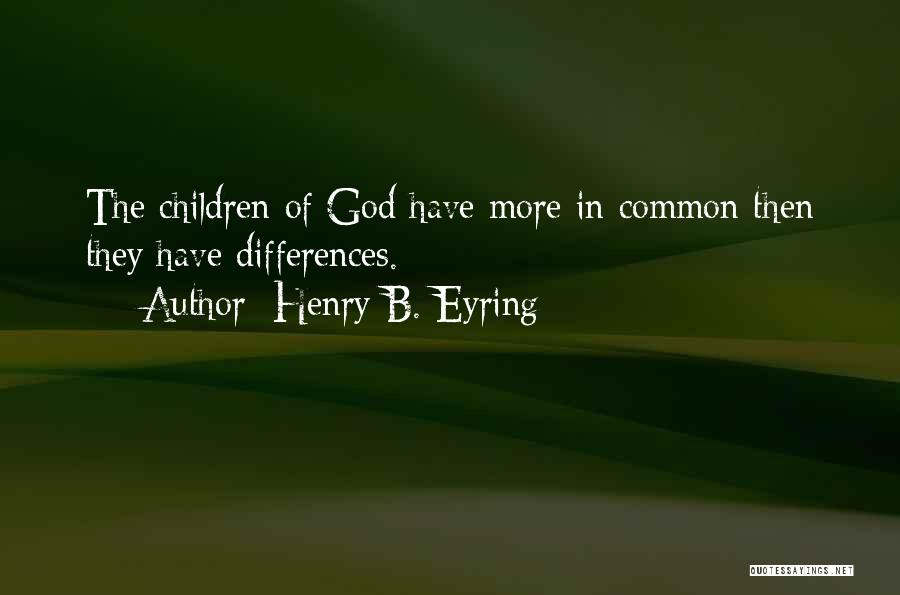 We May Have Our Differences But Quotes By Henry B. Eyring