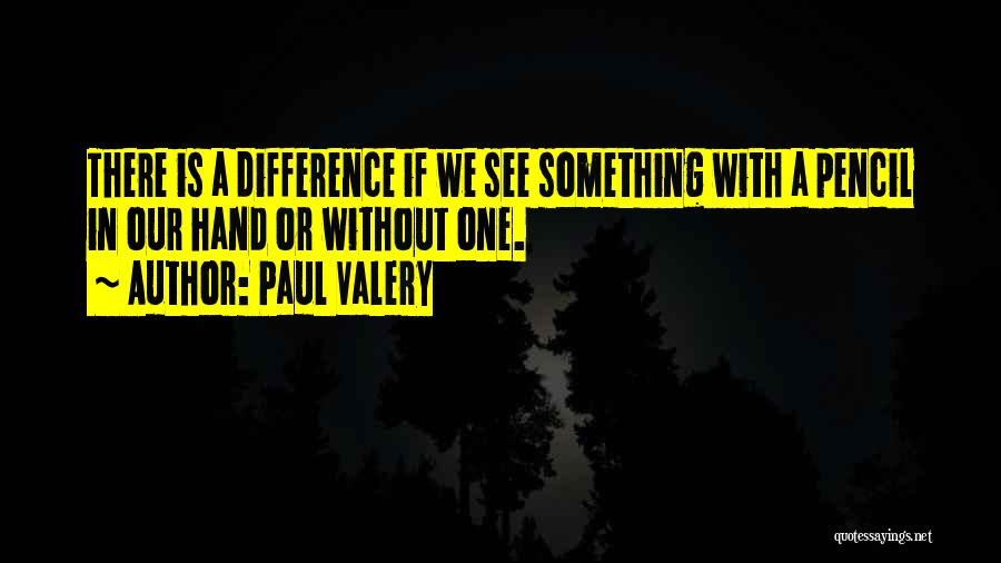 We May Have Our Differences But Quotes By Paul Valery