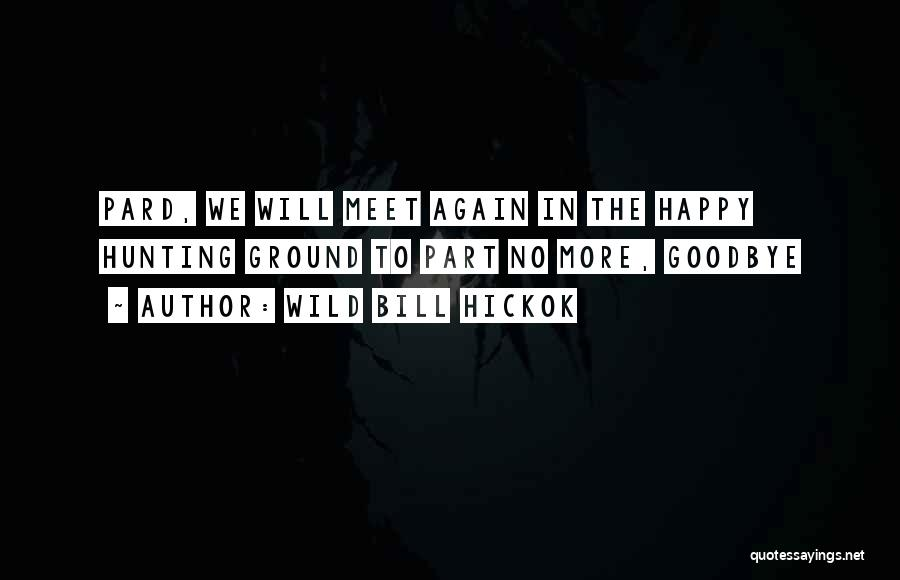 We Meet To Part Quotes By Wild Bill Hickok