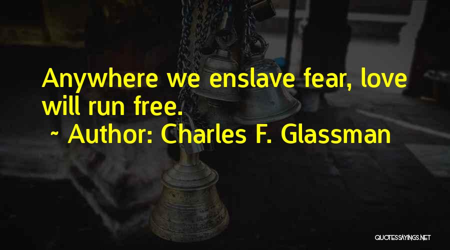 We Run Free Quotes By Charles F. Glassman