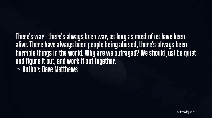 We Should Be Together Quotes By Dave Matthews