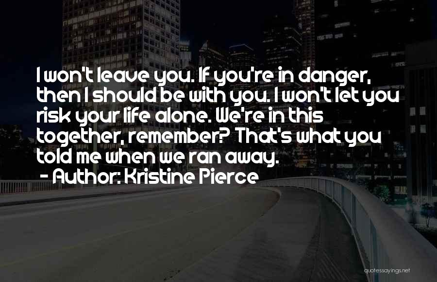 We Should Be Together Quotes By Kristine Pierce