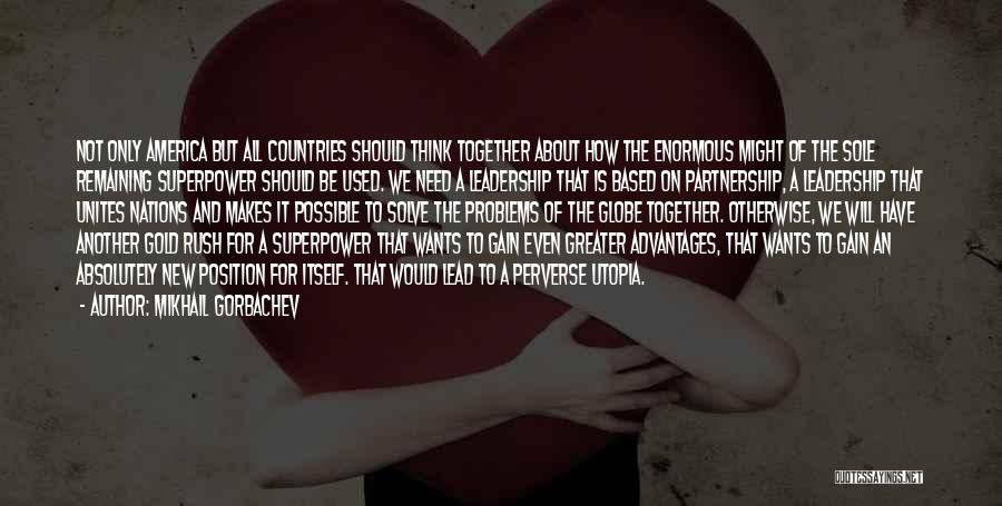 We Should Be Together Quotes By Mikhail Gorbachev