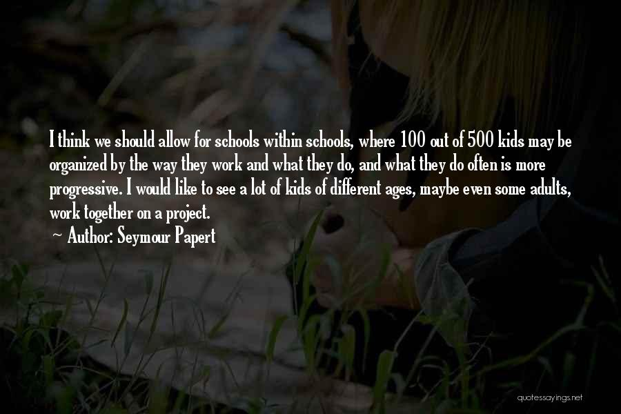 We Should Be Together Quotes By Seymour Papert