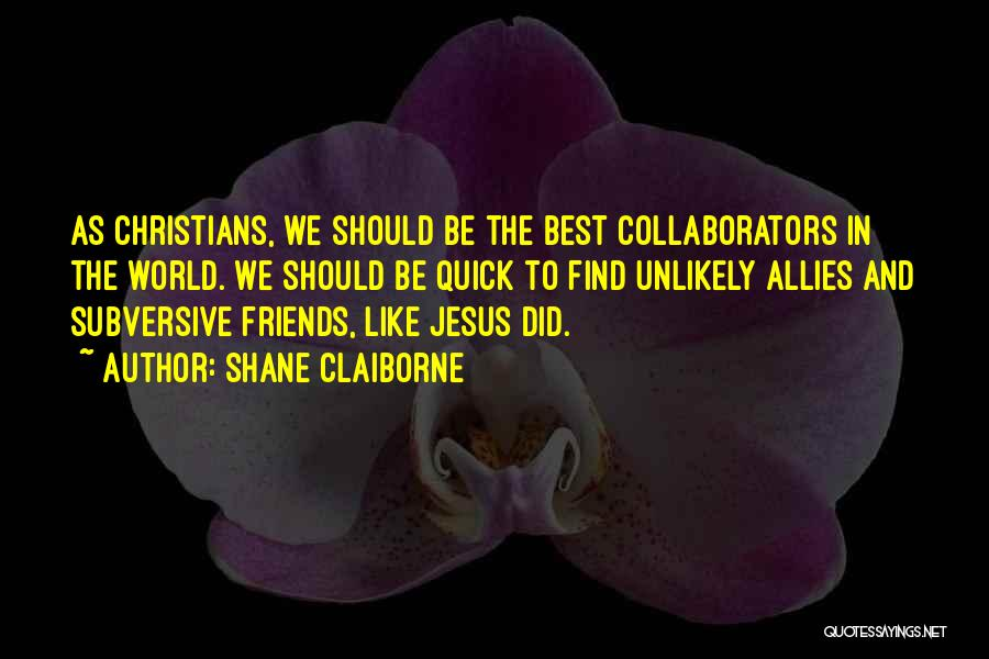 We Should Be Together Quotes By Shane Claiborne
