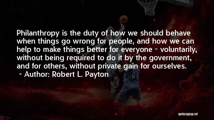 We Should Help Others Quotes By Robert L. Payton