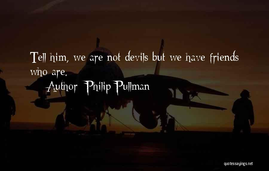 We Should Just Be Friends Quotes By Philip Pullman