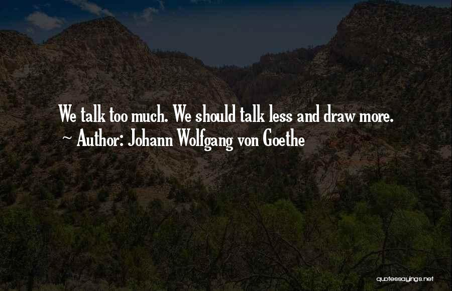 We Should Talk More Quotes By Johann Wolfgang Von Goethe