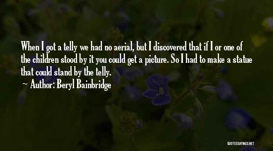 We Stand By You Quotes By Beryl Bainbridge
