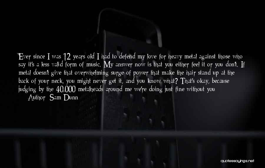 We Stand By You Quotes By Sam Dunn