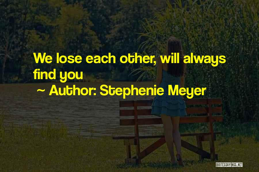 We Will Find Each Other Quotes By Stephenie Meyer