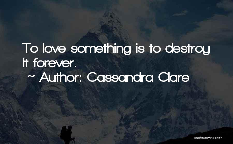 We Will Love Each Other Forever Quotes By Cassandra Clare