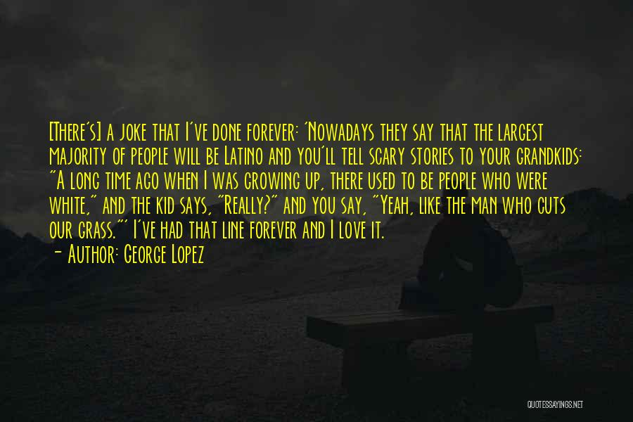 We Will Love Each Other Forever Quotes By George Lopez