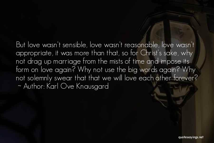 We Will Love Each Other Forever Quotes By Karl Ove Knausgard