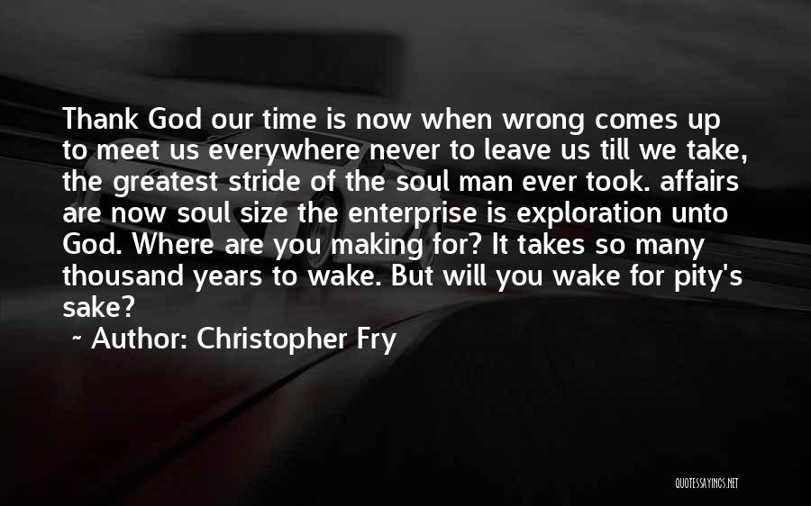 We Will Never Meet Quotes By Christopher Fry